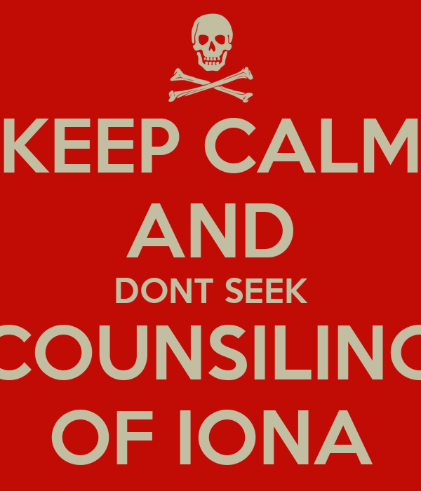 KEEP CALM AND DONT SEEK COUNSILING OF IONA