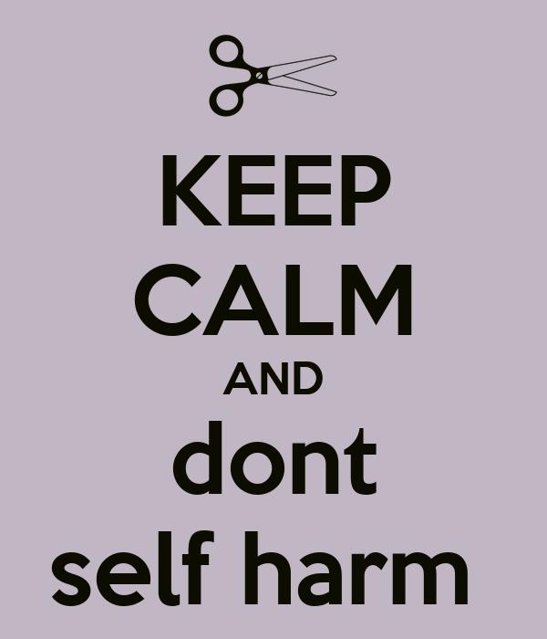 KEEP CALM AND dont self harm