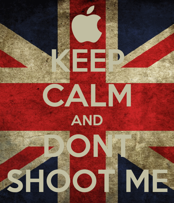 KEEP CALM AND DONT SHOOT ME