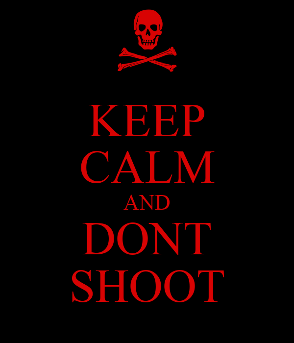 KEEP CALM AND DONT SHOOT