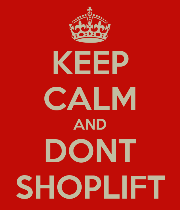 KEEP CALM AND DONT SHOPLIFT