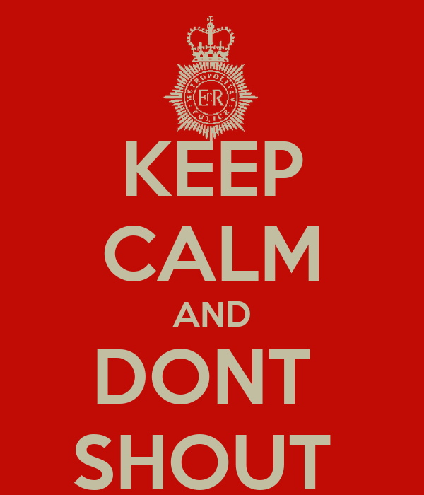 KEEP CALM AND DONT  SHOUT