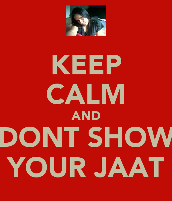 KEEP CALM AND DONT SHOW YOUR JAAT