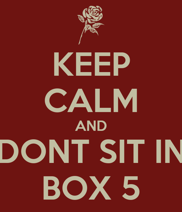KEEP CALM AND DONT SIT IN BOX 5