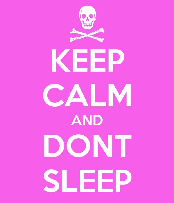 KEEP CALM AND DONT SLEEP