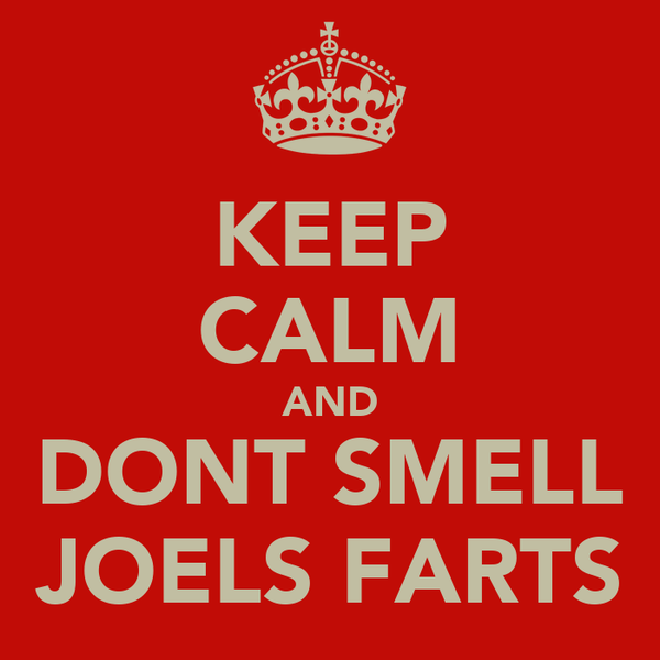 KEEP CALM AND DONT SMELL JOELS FARTS