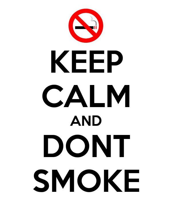 KEEP CALM AND DONT SMOKE