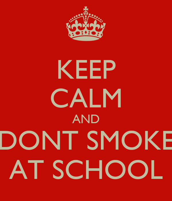 KEEP CALM AND DONT SMOKE AT SCHOOL