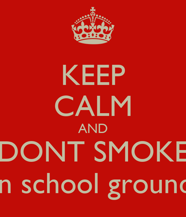 KEEP CALM AND DONT SMOKE on school grounds