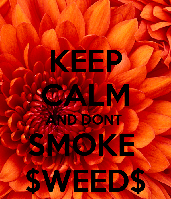 KEEP CALM AND DONT  SMOKE  $WEED$