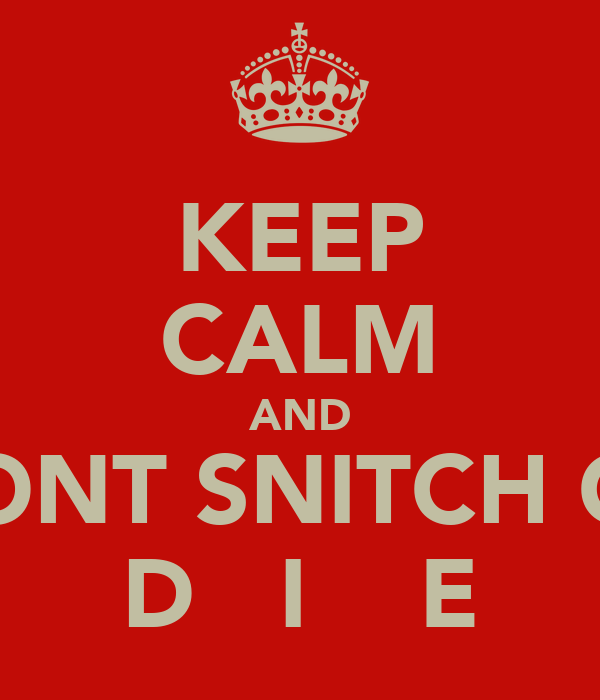 KEEP CALM AND DONT SNITCH OR D   I    E