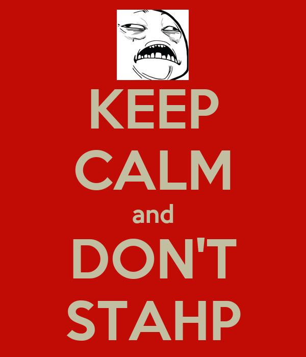 KEEP CALM and DON'T STAHP