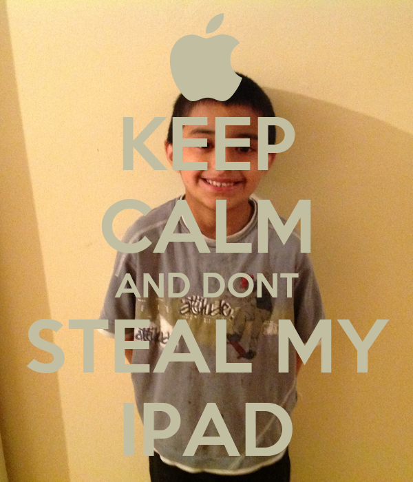 KEEP CALM AND DONT STEAL MY IPAD