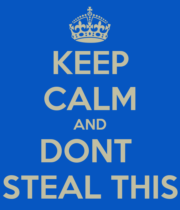 KEEP CALM AND DONT  STEAL THIS