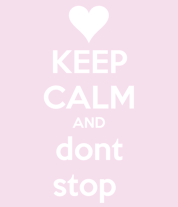 KEEP CALM AND dont stop