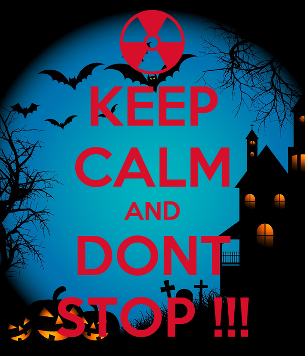 KEEP CALM AND DONT STOP !!!