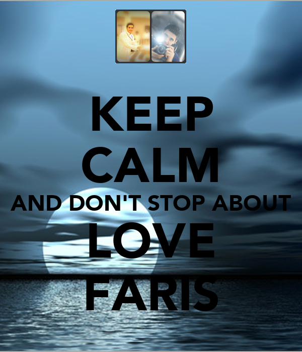 KEEP CALM AND DON'T STOP ABOUT LOVE FARIS