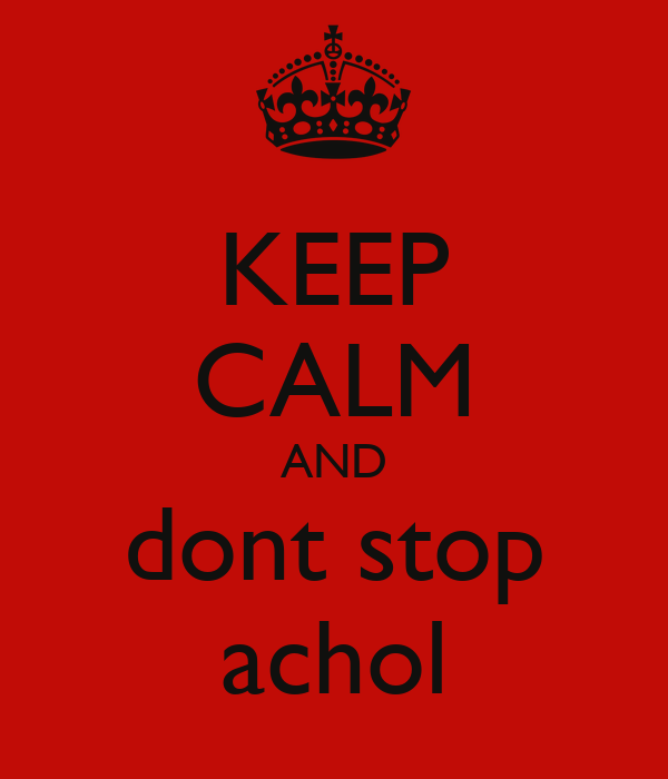 KEEP CALM AND dont stop achol