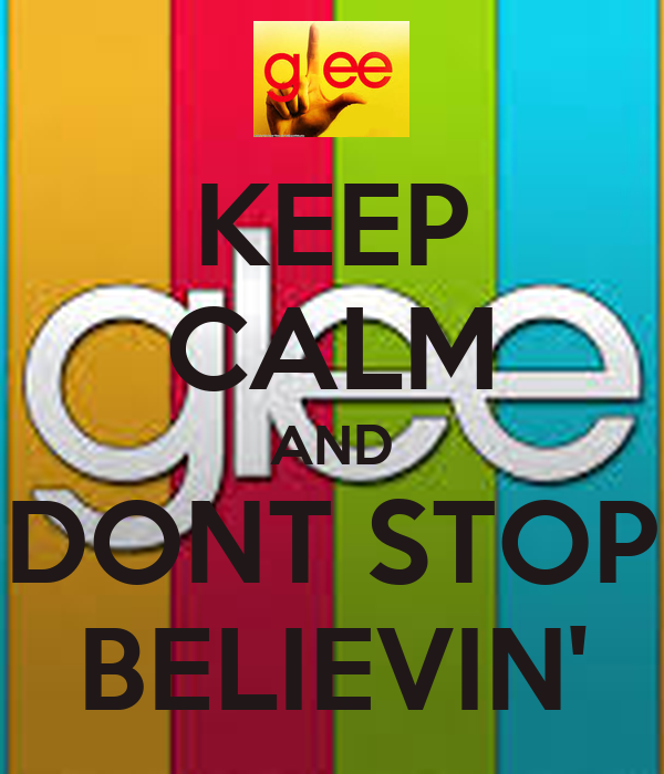 KEEP CALM AND DONT STOP BELIEVIN'