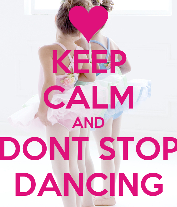 KEEP CALM AND DONT STOP DANCING