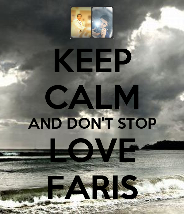 KEEP CALM AND DON'T STOP LOVE FARIS