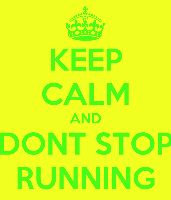 KEEP CALM AND DONT STOP RUNNING
