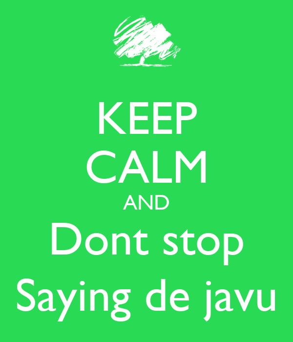 KEEP CALM AND Dont stop Saying de javu