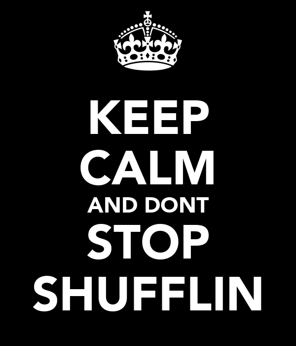 KEEP CALM AND DONT STOP SHUFFLIN