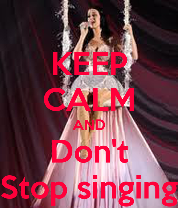 KEEP CALM AND Don't Stop singing