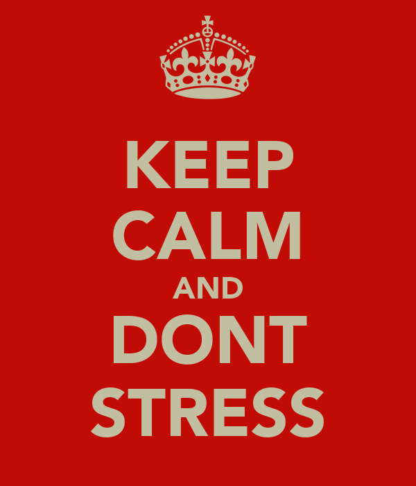 KEEP CALM AND DONT STRESS