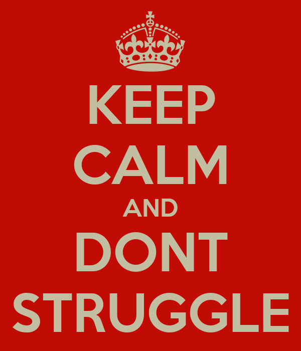KEEP CALM AND DONT STRUGGLE