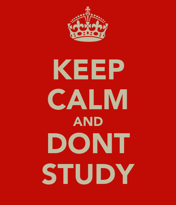 KEEP CALM AND DONT STUDY