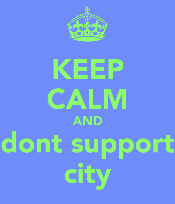KEEP CALM AND dont support city