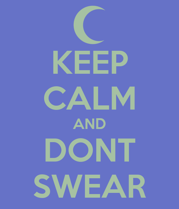 KEEP CALM AND DONT SWEAR