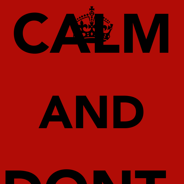 KEEP CALM AND DONT  SWEAT IT