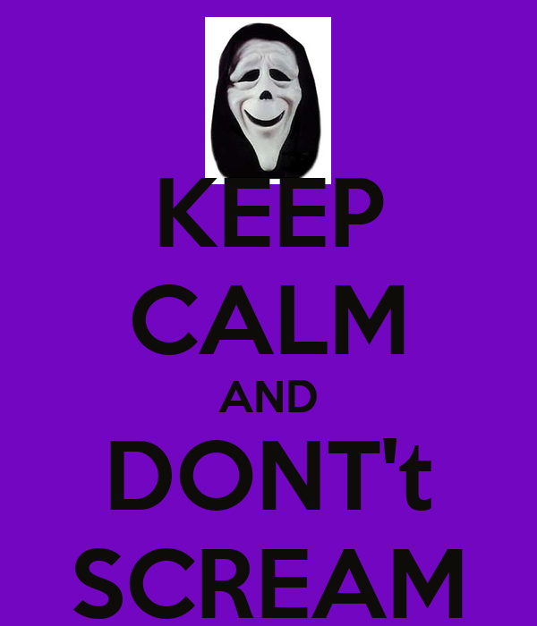 KEEP CALM AND DONT't SCREAM
