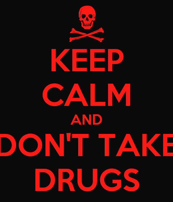 KEEP CALM AND DON'T TAKE DRUGS