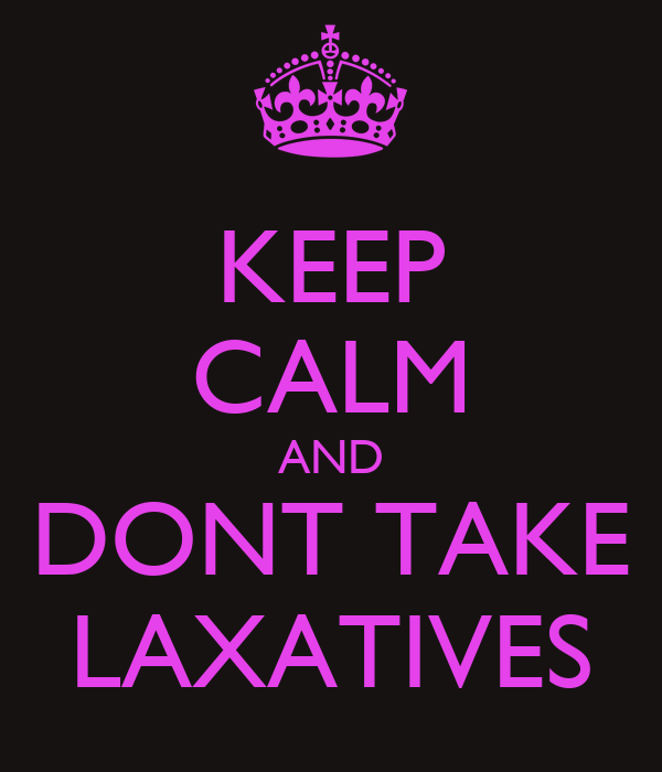 KEEP CALM AND DONT TAKE LAXATIVES
