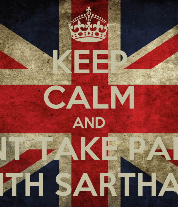 KEEP CALM AND DONT TAKE PANGA WITH SARTHAK