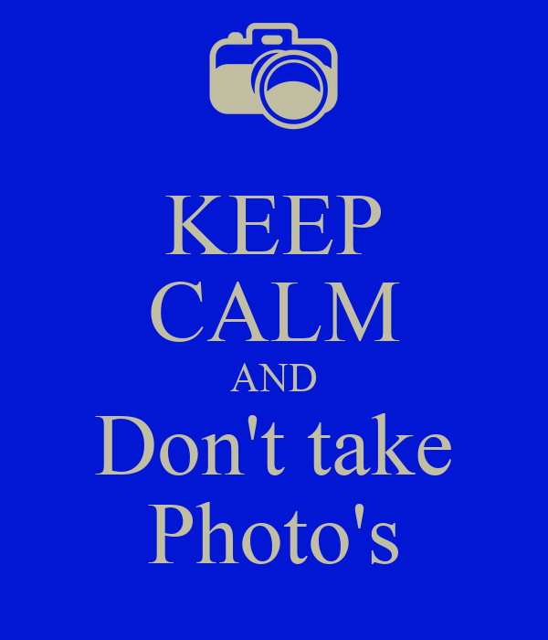 KEEP CALM AND Don't take Photo's