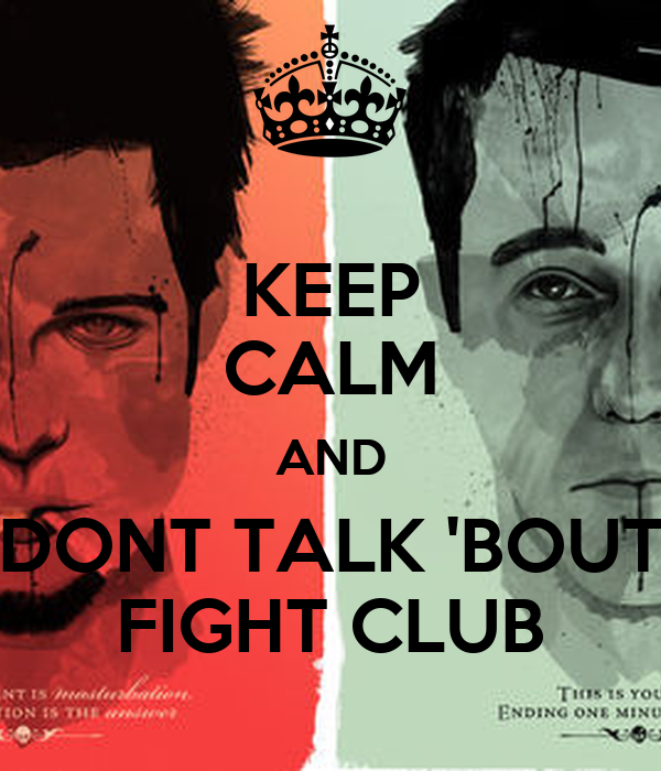 KEEP CALM AND DONT TALK 'BOUT FIGHT CLUB