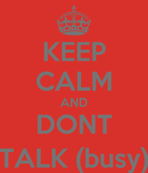 KEEP CALM AND DONT TALK (busy)
