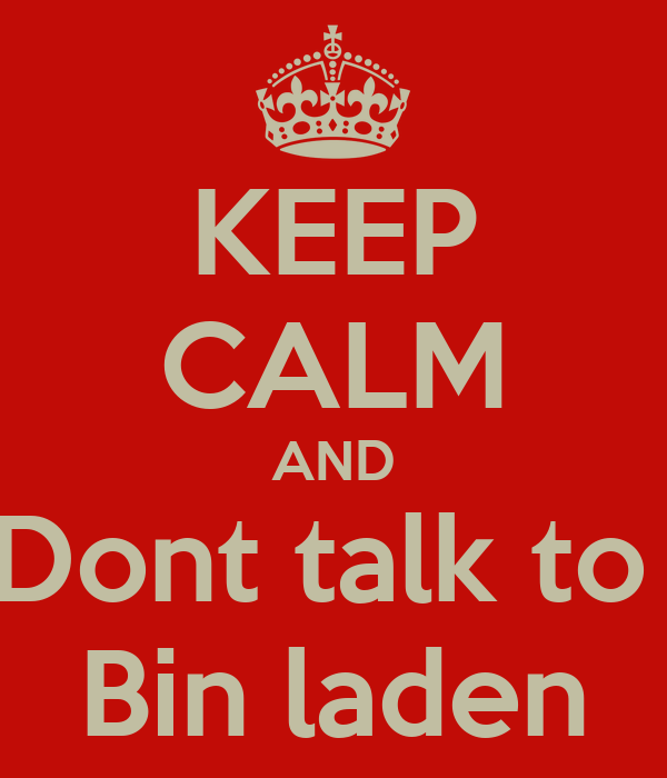 KEEP CALM AND Dont talk to  Bin laden