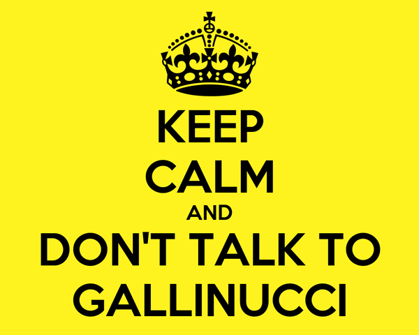 KEEP CALM AND DON'T TALK TO GALLINUCCI