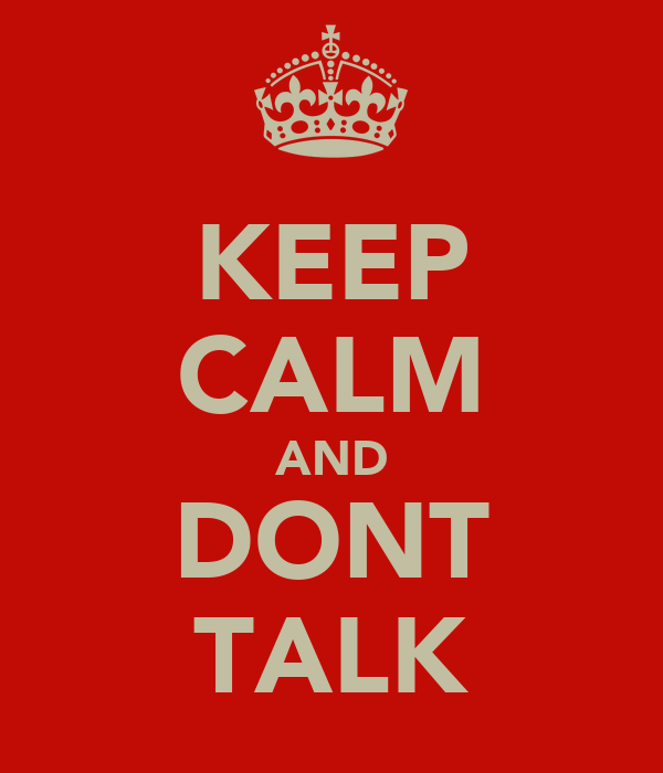 KEEP CALM AND DONT TALK