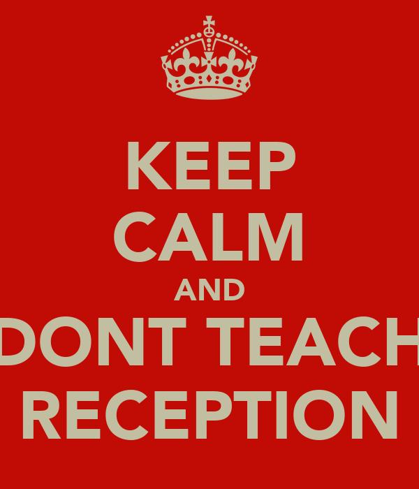 KEEP CALM AND DONT TEACH RECEPTION