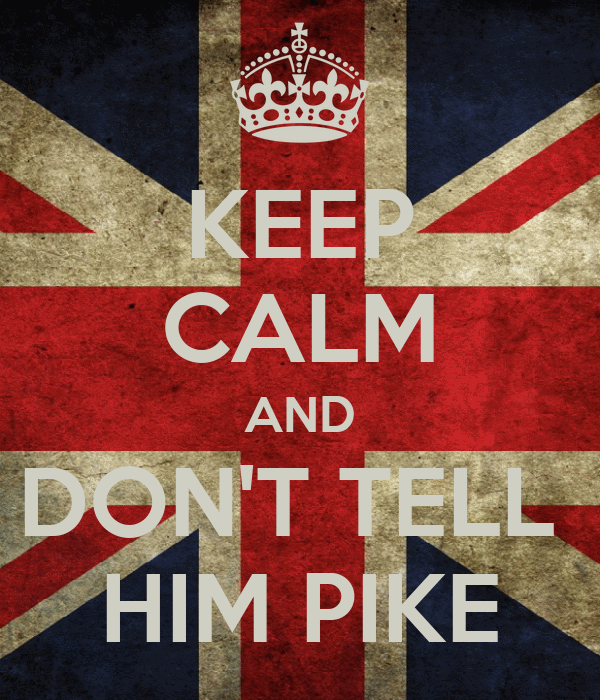 KEEP CALM AND DON'T TELL  HIM PIKE