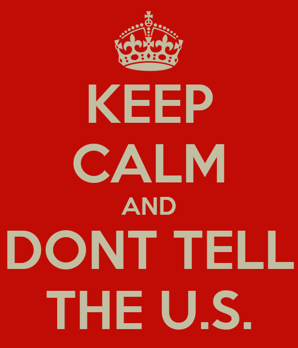 KEEP CALM AND DONT TELL THE U.S.