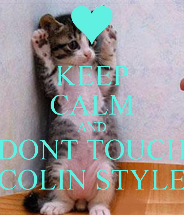 KEEP CALM AND DONT TOUCH COLIN STYLE