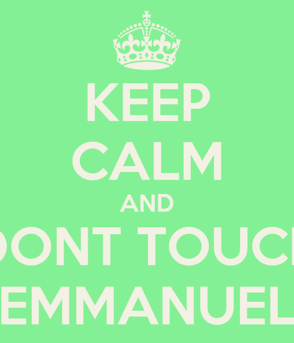KEEP CALM AND DONT TOUCH EMMANUEL